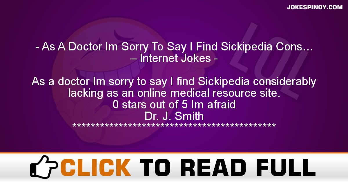 As A Doctor Im Sorry To Say I Find Sickipedia Cons… – Internet Jokes