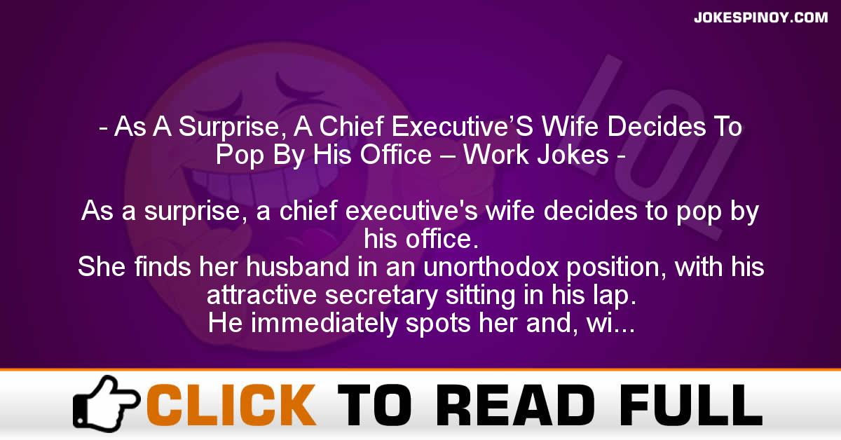As A Surprise, A Chief Executive'S Wife Decides To Pop By His Office – Work Jokes