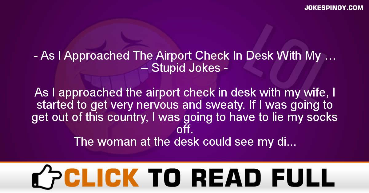 As I Approached The Airport Check In Desk With My … – Stupid Jokes