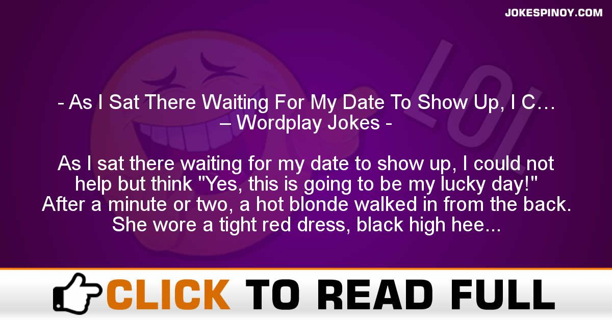 As I Sat There Waiting For My Date To Show Up, I C… – Wordplay Jokes