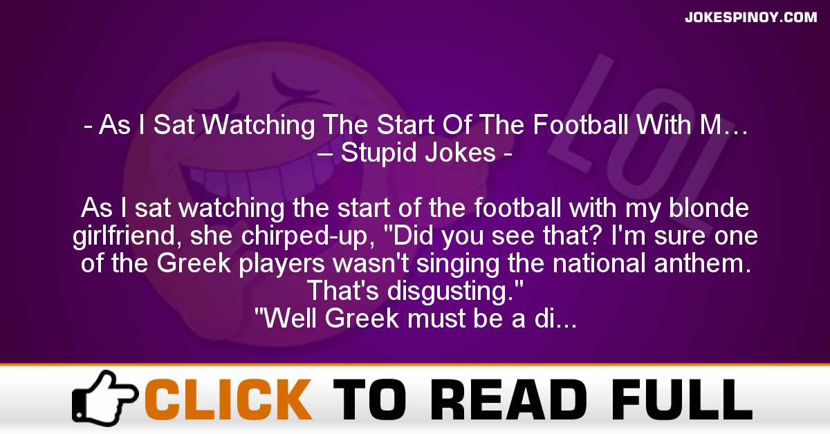 As I Sat Watching The Start Of The Football With M… – Stupid Jokes