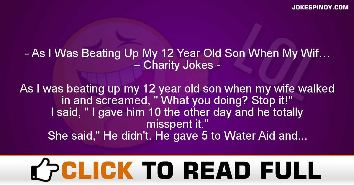 As I Was Beating Up My 12 Year Old Son When My Wif… – Charity Jokes