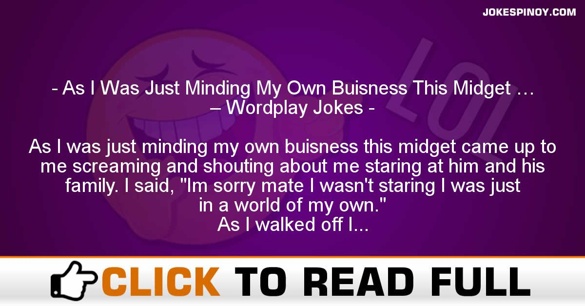 As I Was Just Minding My Own Buisness This Midget … – Wordplay Jokes