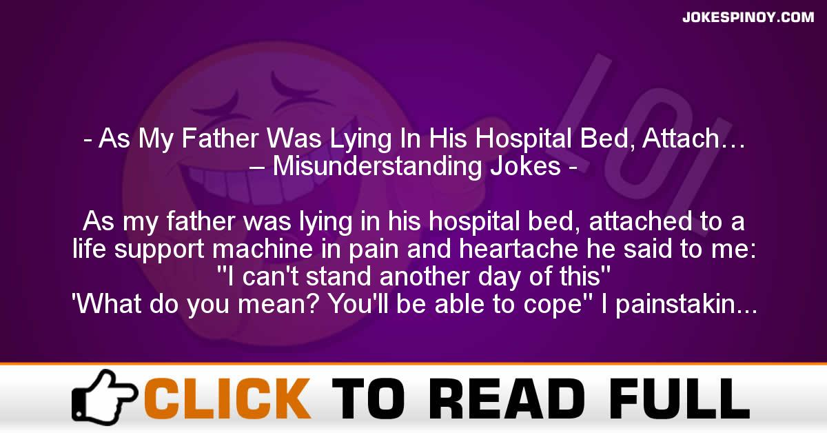 As My Father Was Lying In His Hospital Bed, Attach… – Misunderstanding Jokes