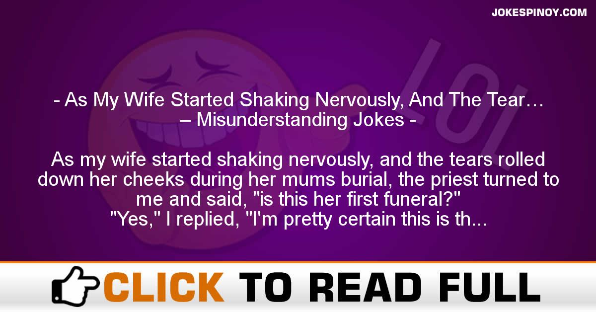 As My Wife Started Shaking Nervously, And The Tear… – Misunderstanding Jokes