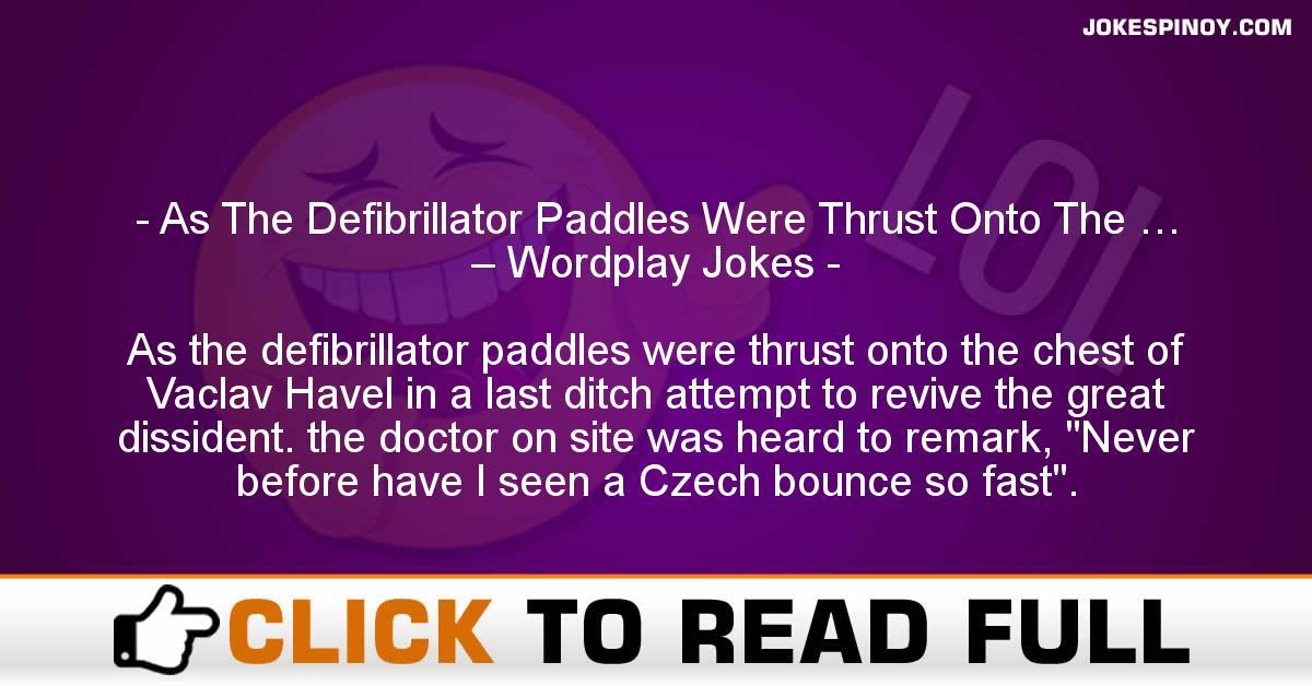 As The Defibrillator Paddles Were Thrust Onto The … – Wordplay Jokes