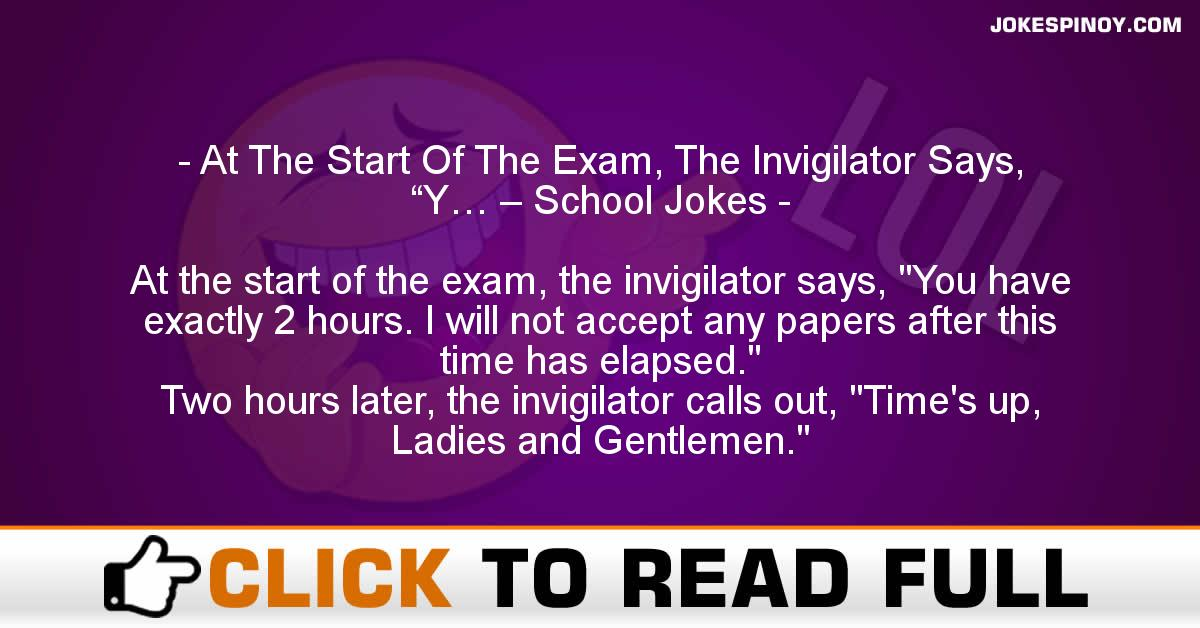 "At The Start Of The Exam, The Invigilator Says, ""Y… – School Jokes"