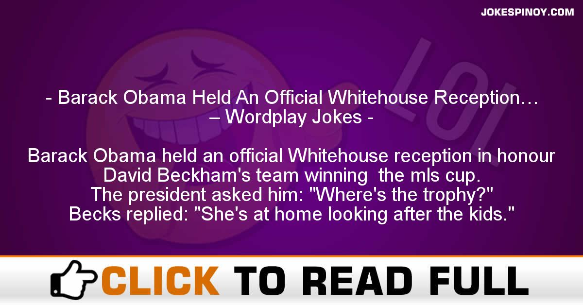 Barack Obama Held An Official Whitehouse Reception… – Wordplay Jokes