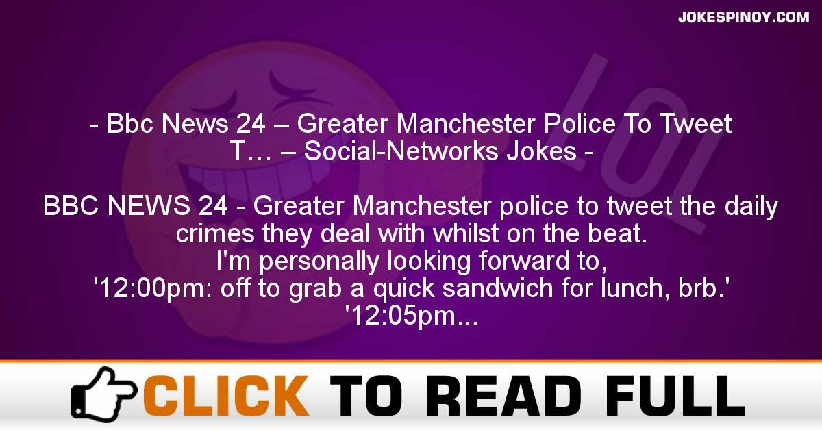 Bbc News 24 – Greater Manchester Police To Tweet T… – Social-Networks Jokes