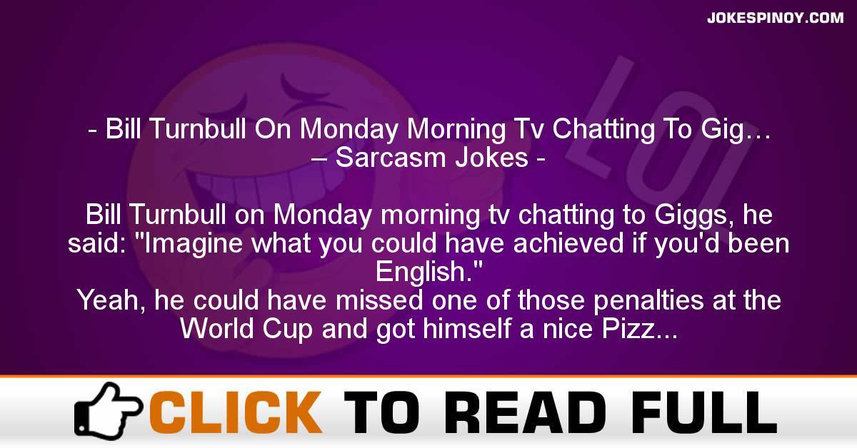 Bill Turnbull On Monday Morning Tv Chatting To Gig… – Sarcasm Jokes