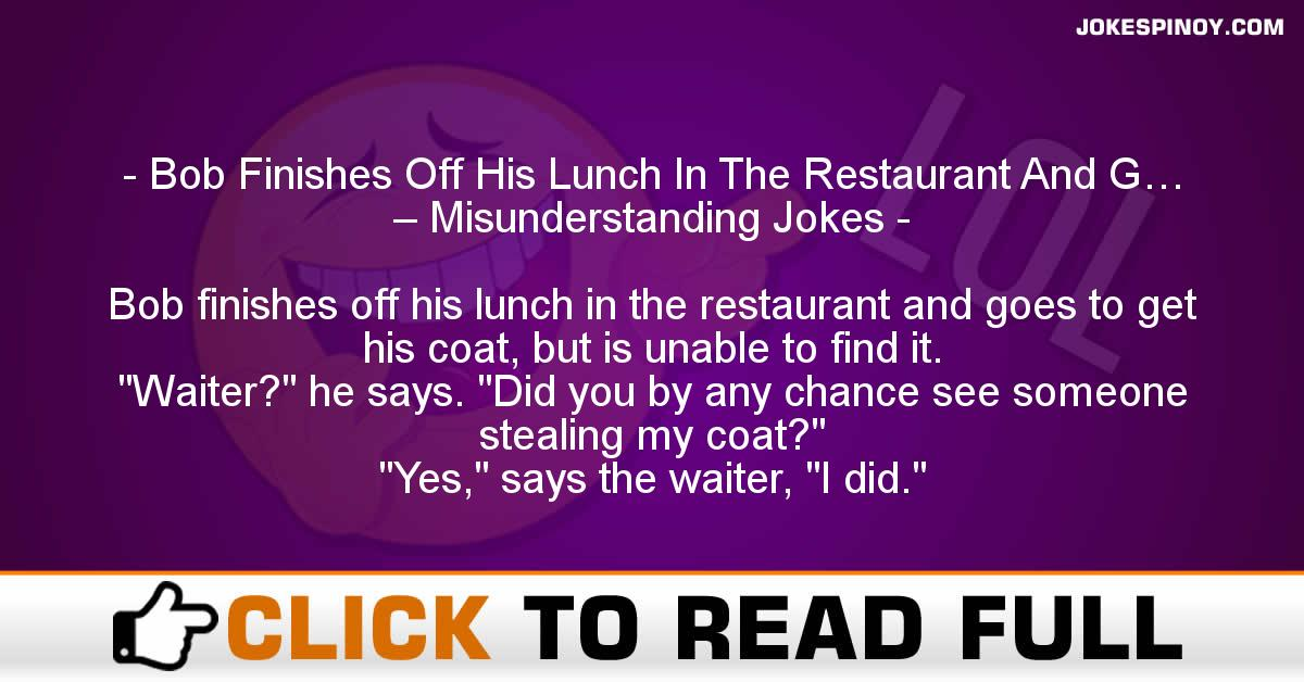 Bob Finishes Off His Lunch In The Restaurant And G… – Misunderstanding Jokes