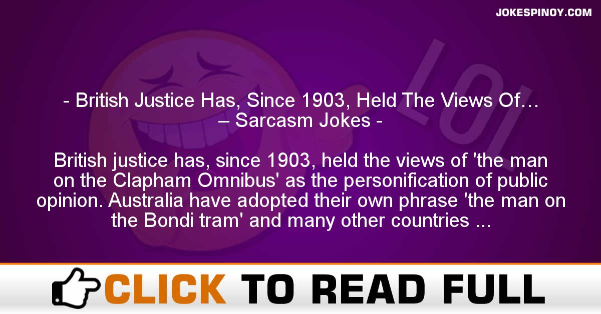 British Justice Has, Since 1903, Held The Views Of… – Sarcasm Jokes