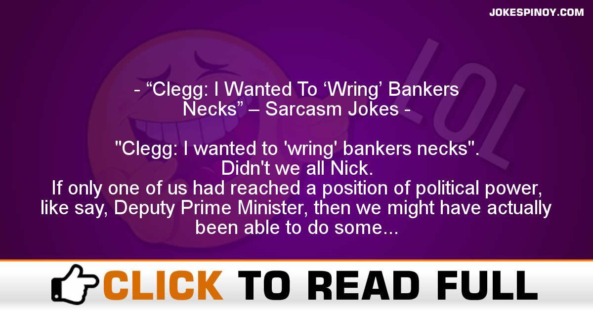 """Clegg: I Wanted To 'Wring' Bankers Necks"" – Sarcasm Jokes"
