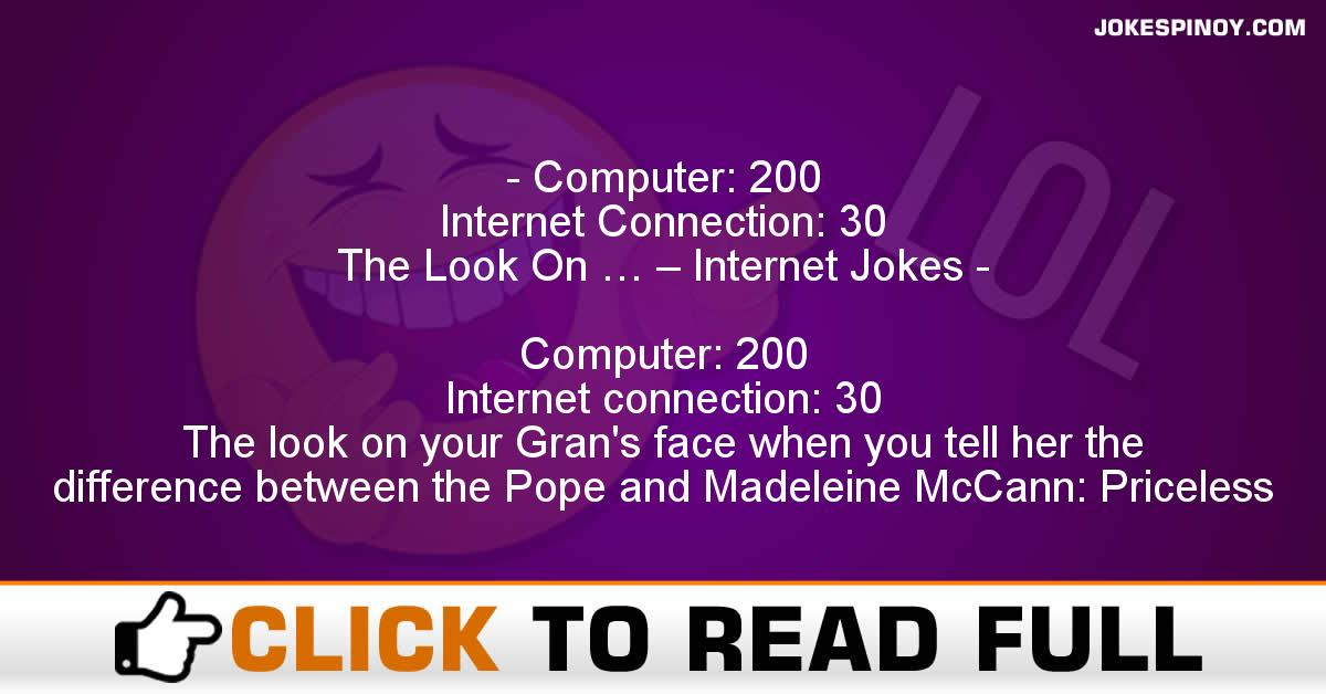 Computer: 200 Internet Connection: 30 The Look On … – Internet Jokes