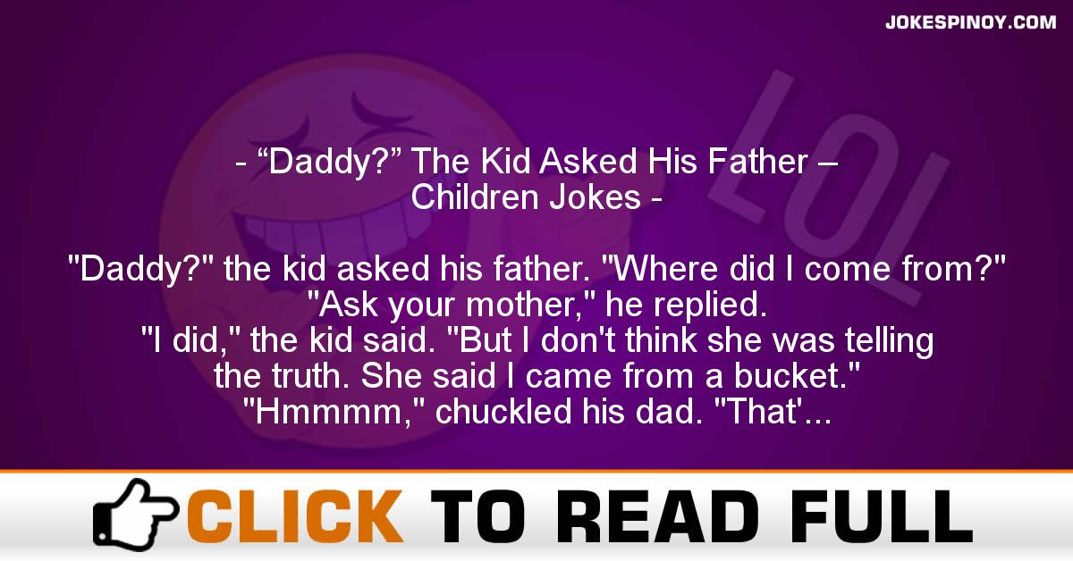 """Daddy?"" The Kid Asked His Father – Children Jokes"