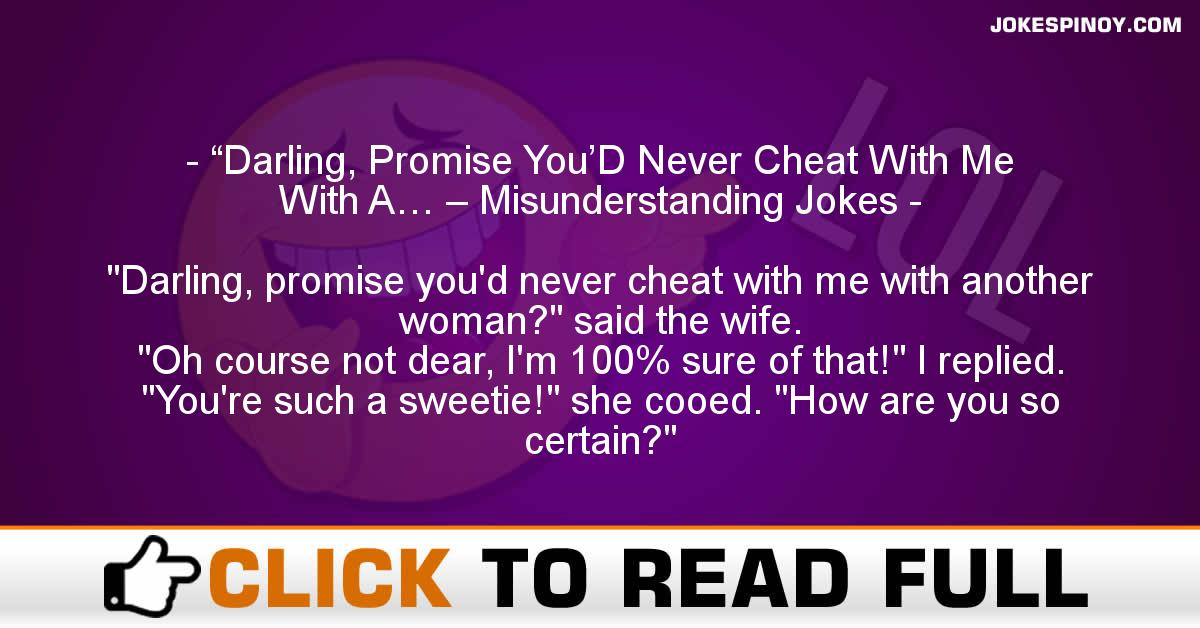 """Darling, Promise You'D Never Cheat With Me With A… – Misunderstanding Jokes"