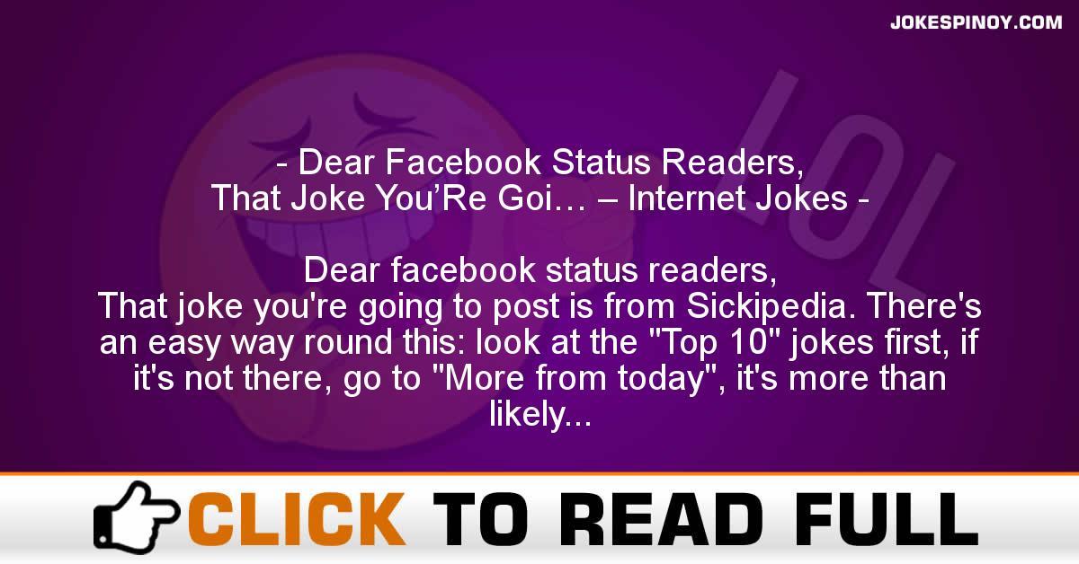 Dear Facebook Status Readers, That Joke You'Re Goi… – Internet Jokes
