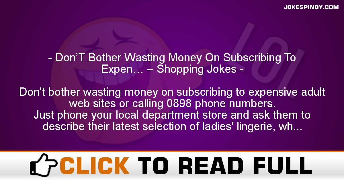 Don'T Bother Wasting Money On Subscribing To Expen… – Shopping Jokes