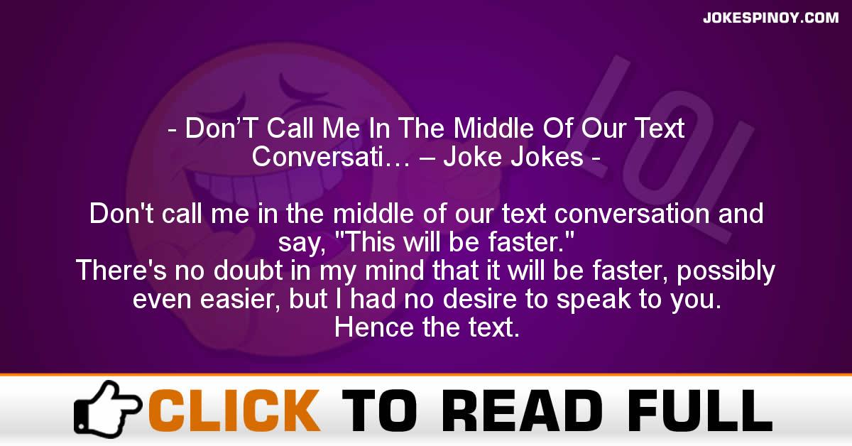 Don'T Call Me In The Middle Of Our Text Conversati… – Joke Jokes
