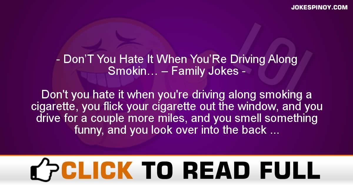 Don'T You Hate It When You'Re Driving Along Smokin… – Family Jokes
