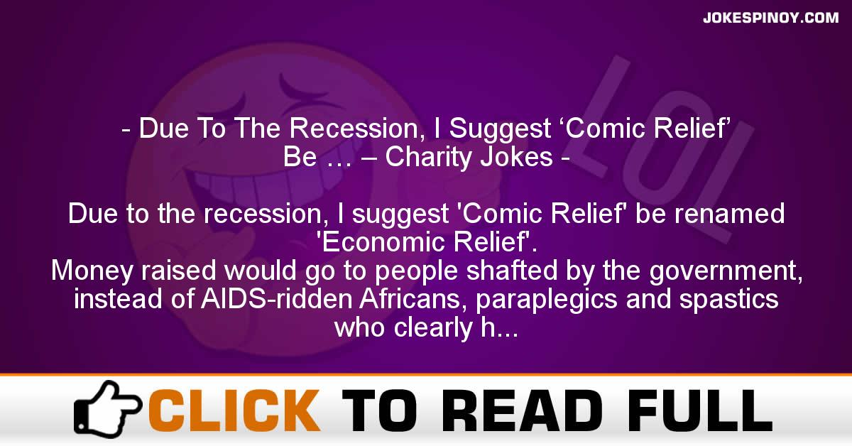 Due To The Recession, I Suggest 'Comic Relief' Be … – Charity Jokes
