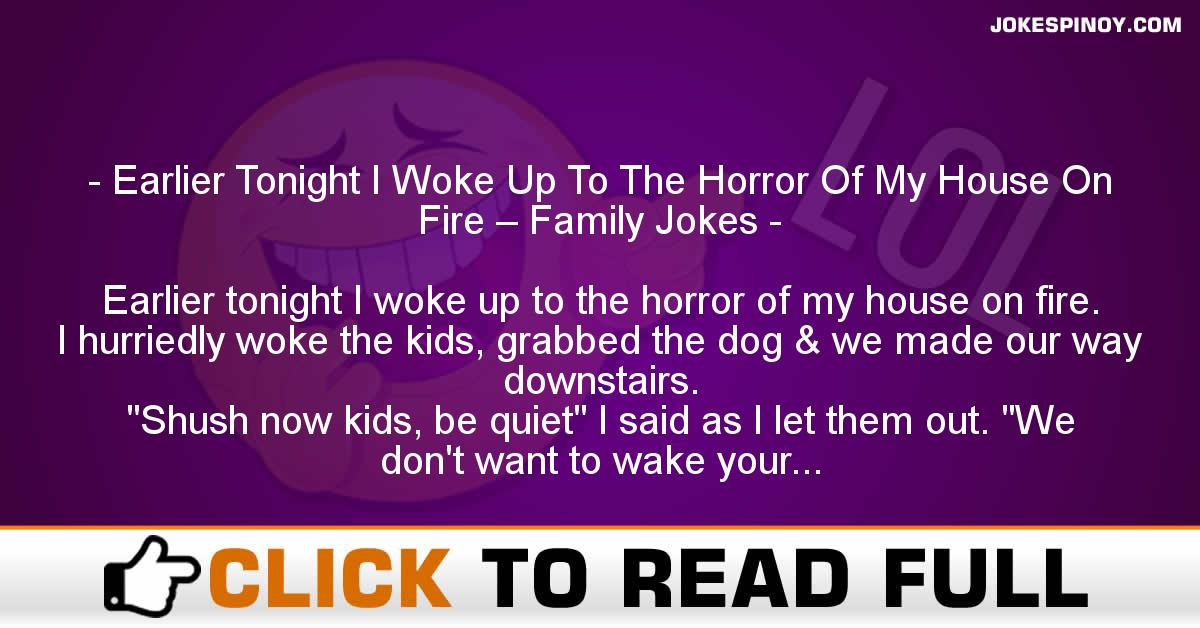 Earlier Tonight I Woke Up To The Horror Of My House On Fire – Family Jokes