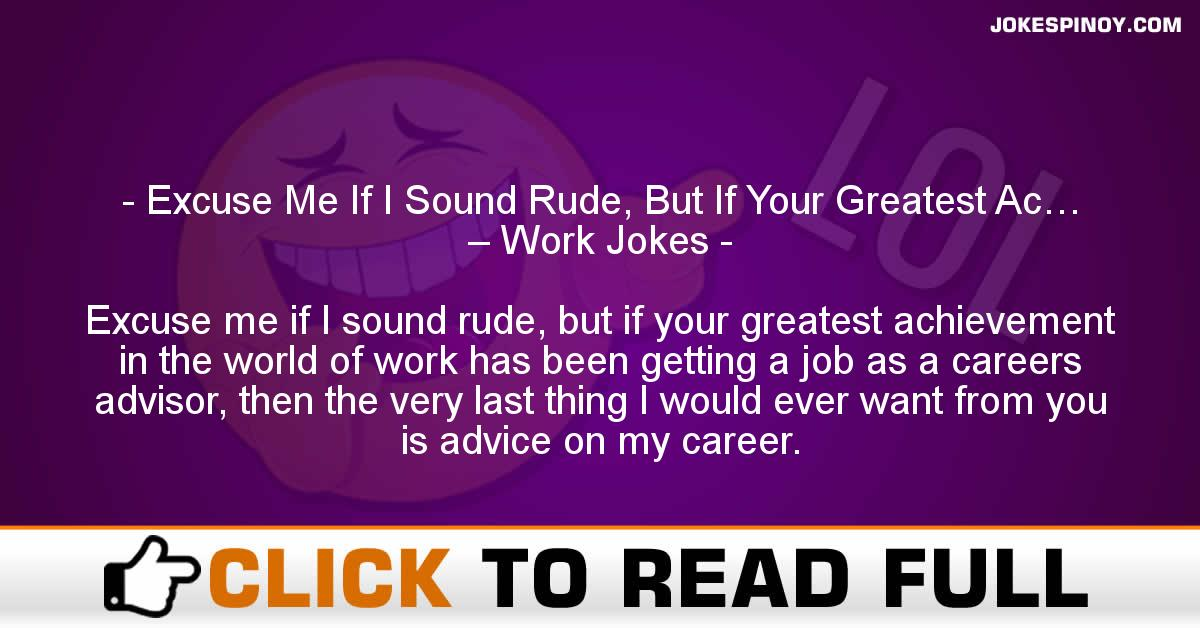 Excuse Me If I Sound Rude, But If Your Greatest Ac… – Work Jokes