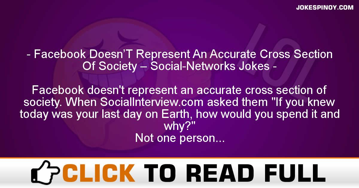 Facebook Doesn'T Represent An Accurate Cross Section Of Society – Social-Networks Jokes