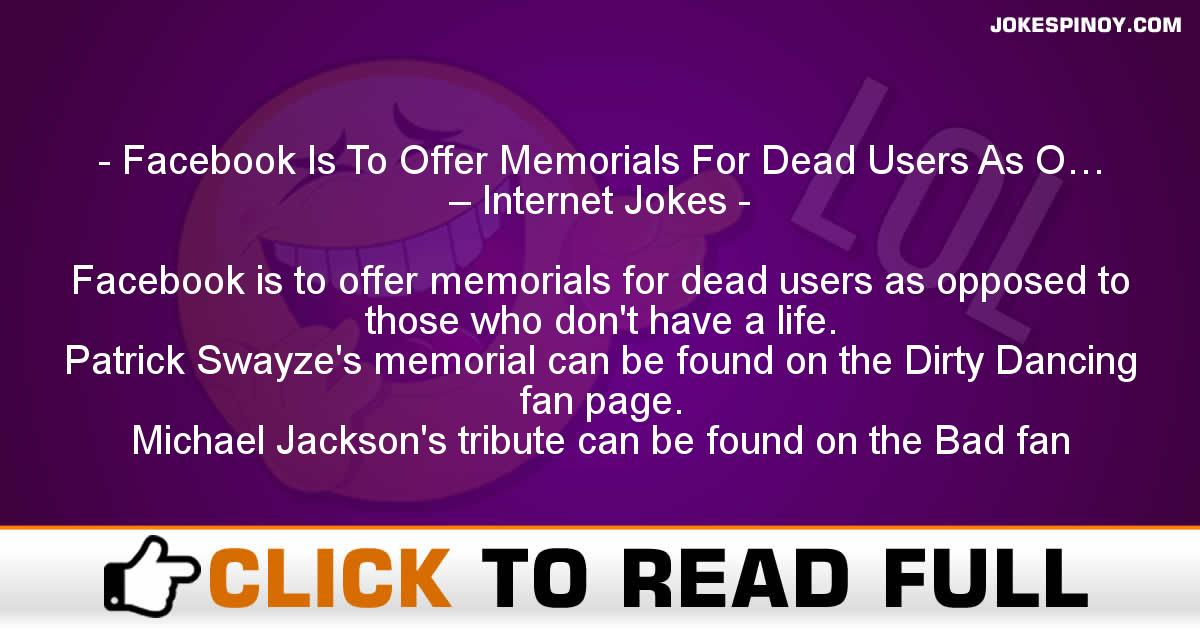 Facebook Is To Offer Memorials For Dead Users As O… – Internet Jokes