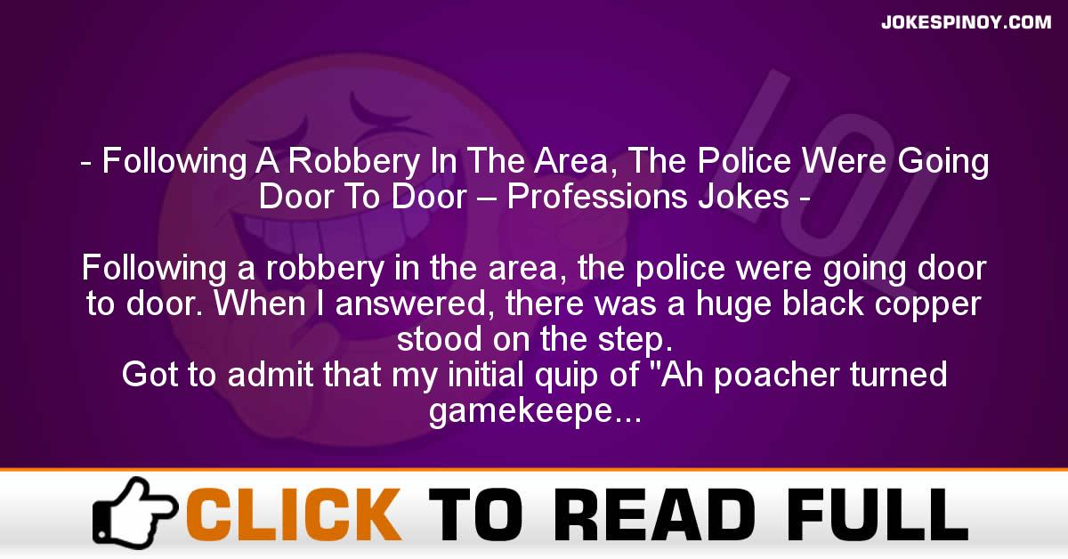 Following A Robbery In The Area, The Police Were Going Door To Door – Professions Jokes
