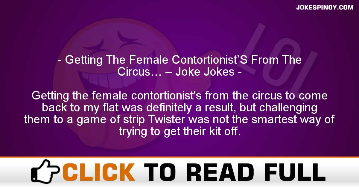 Getting The Female Contortionist'S From The Circus… – Joke Jokes