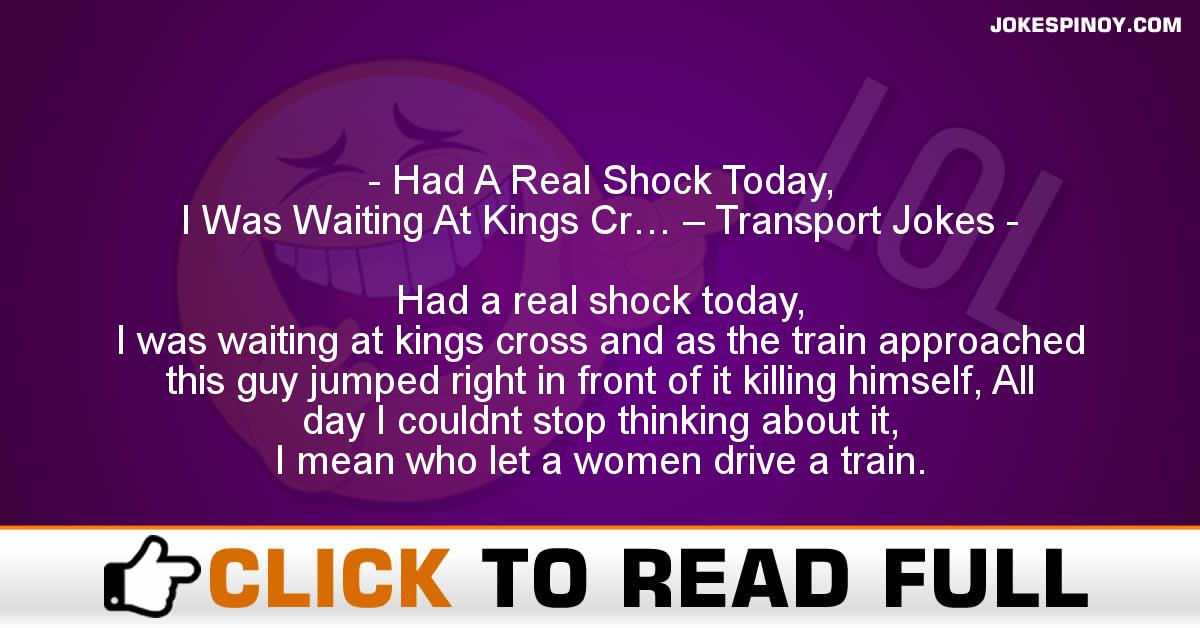 Had A Real Shock Today,  I Was Waiting At Kings Cr… – Transport Jokes