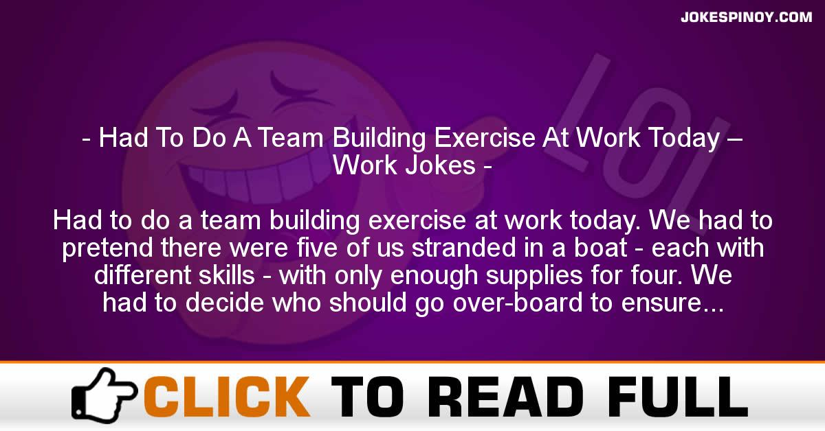 Had To Do A Team Building Exercise At Work Today – Work Jokes