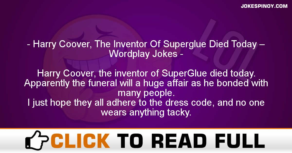Harry Coover, The Inventor Of Superglue Died Today – Wordplay Jokes