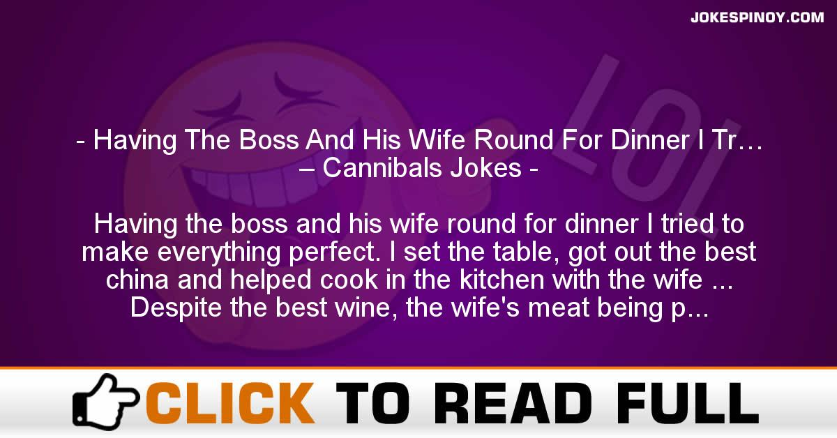 Having The Boss And His Wife Round For Dinner I Tr… – Cannibals Jokes