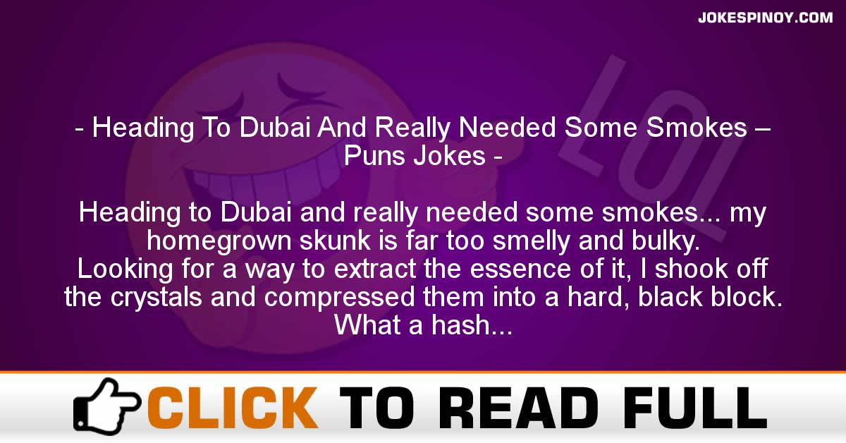 Heading To Dubai And Really Needed Some Smokes – Puns Jokes