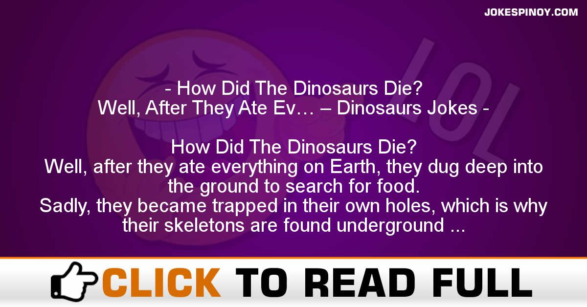 How Did The Dinosaurs Die? Well, After They Ate Ev… – Dinosaurs Jokes