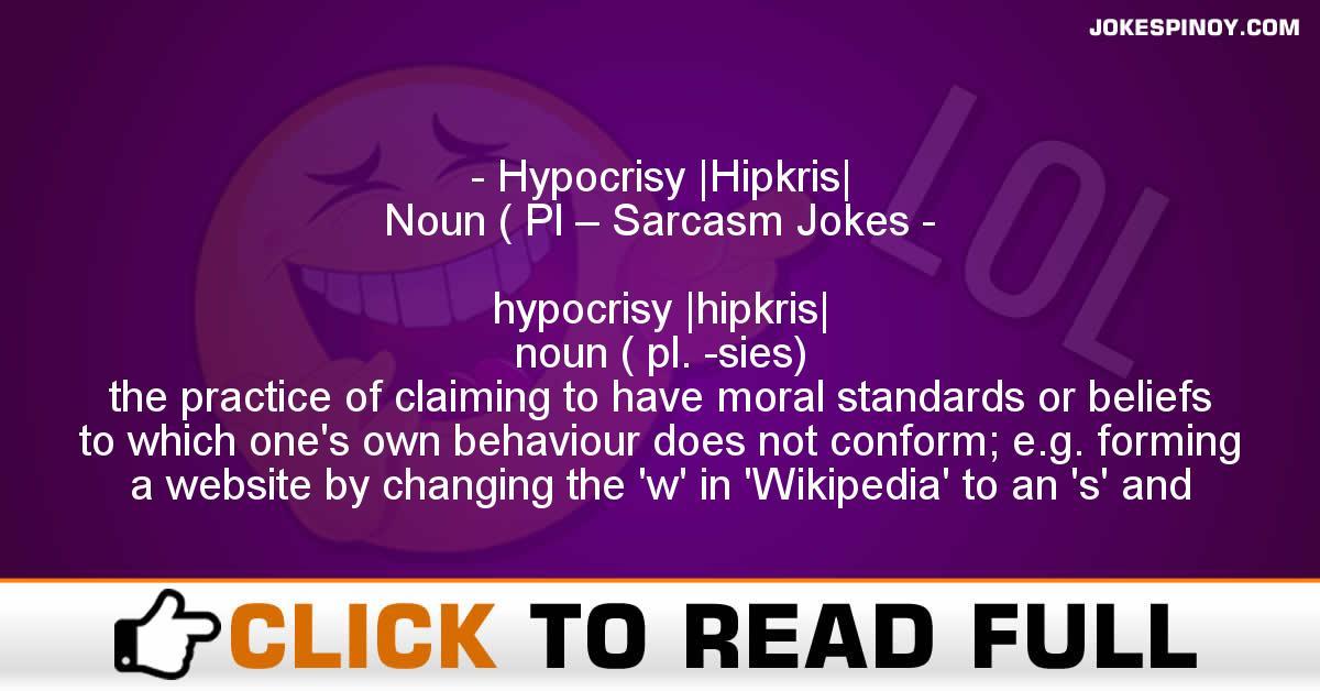 Hypocrisy |Hipkris| Noun ( Pl – Sarcasm Jokes