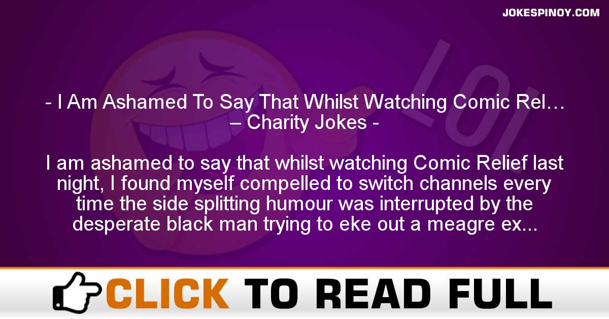 I Am Ashamed To Say That Whilst Watching Comic Rel… – Charity Jokes