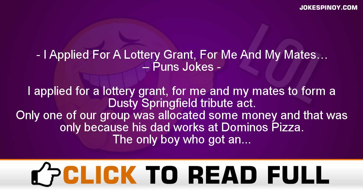 I Applied For A Lottery Grant, For Me And My Mates… – Puns Jokes