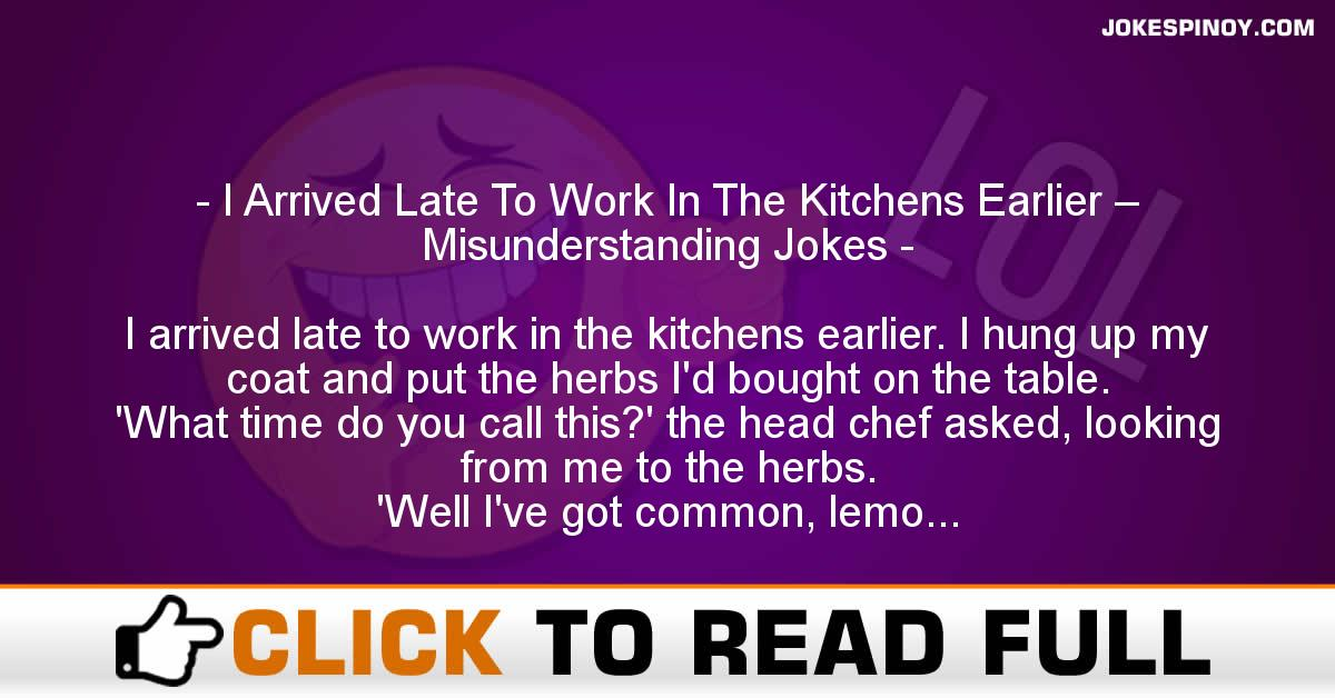 I Arrived Late To Work In The Kitchens Earlier – Misunderstanding Jokes