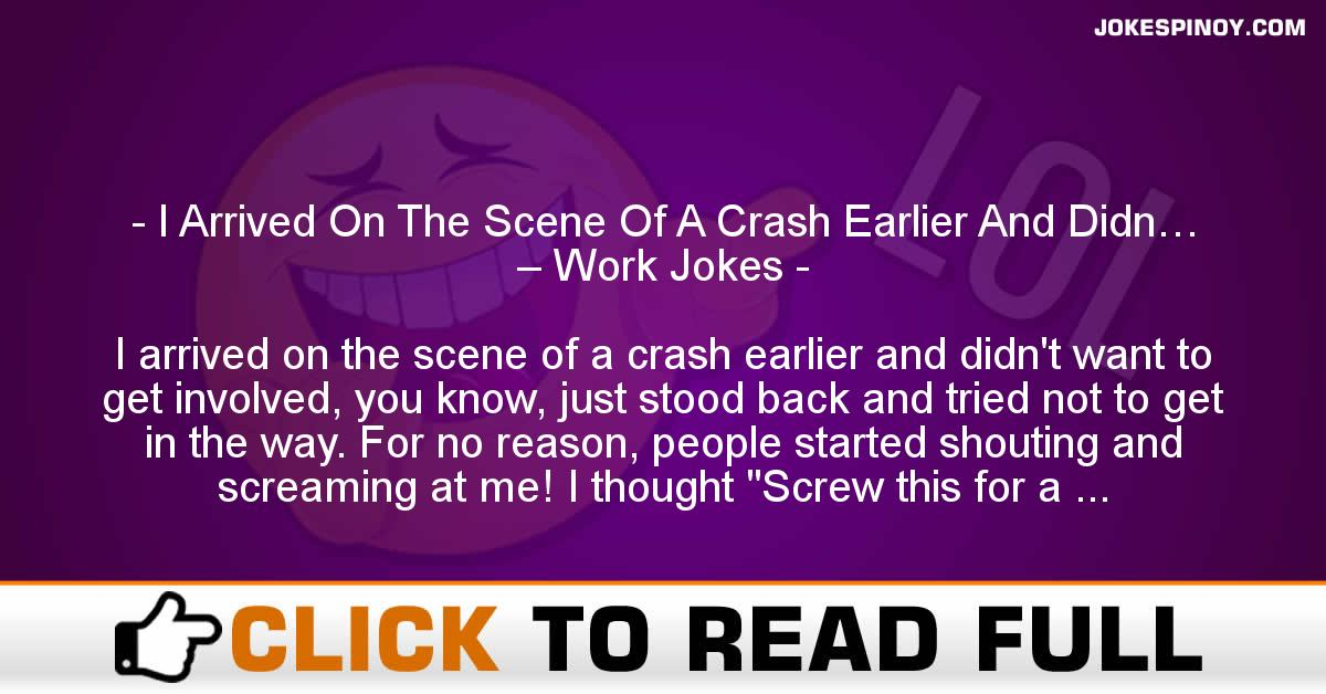 I Arrived On The Scene Of A Crash Earlier And Didn… – Work Jokes