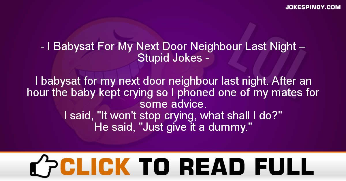 I Babysat For My Next Door Neighbour Last Night – Stupid Jokes