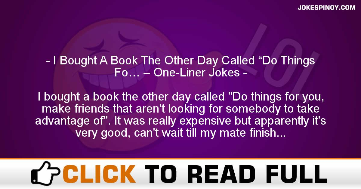 "I Bought A Book The Other Day Called ""Do Things Fo… – One-Liner Jokes"