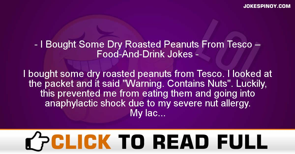 I Bought Some Dry Roasted Peanuts From Tesco – Food-And-Drink Jokes
