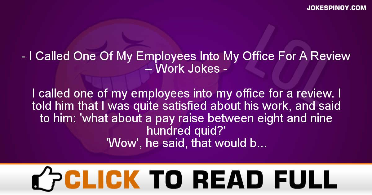 I Called One Of My Employees Into My Office For A Review – Work Jokes