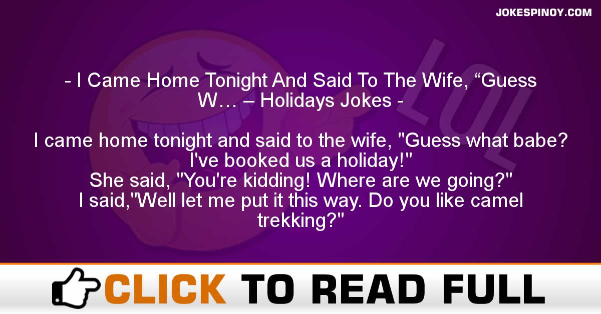 "I Came Home Tonight And Said To The Wife, ""Guess W… – Holidays Jokes"