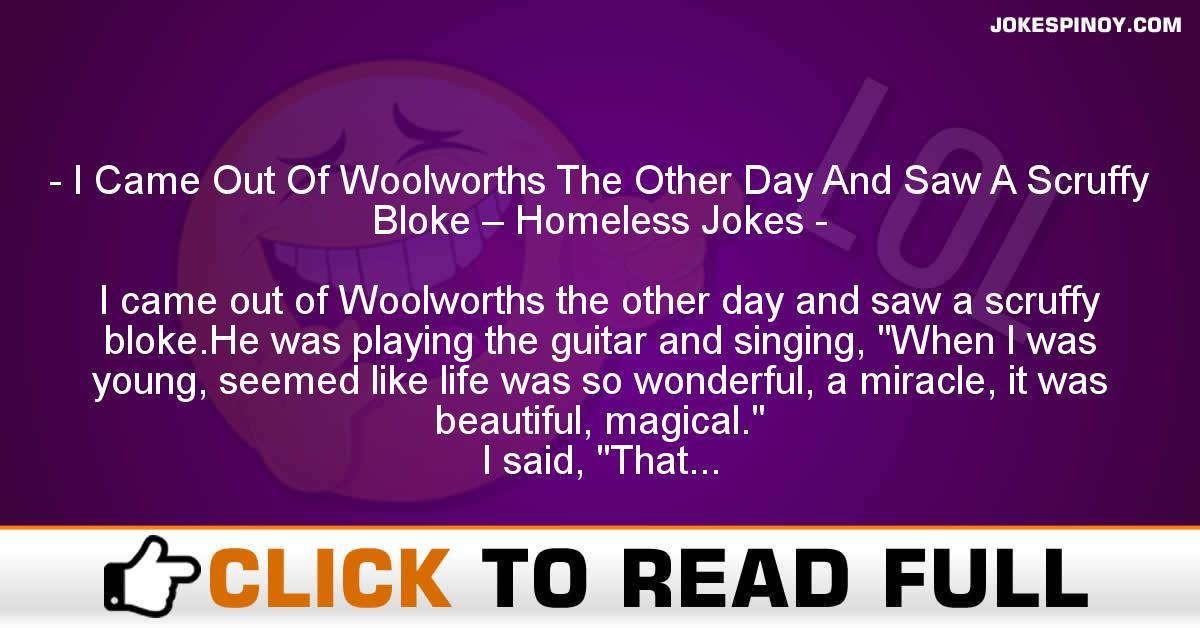 I Came Out Of Woolworths The Other Day And Saw A Scruffy Bloke – Homeless Jokes