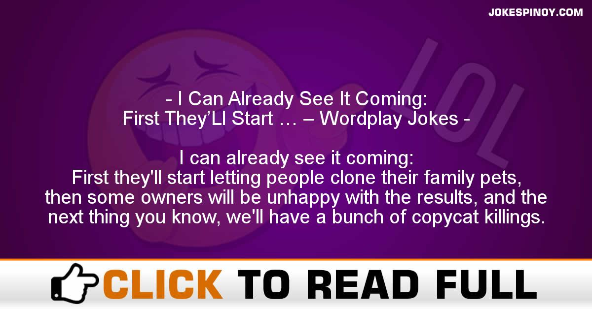I Can Already See It Coming:  First They'Ll Start … – Wordplay Jokes
