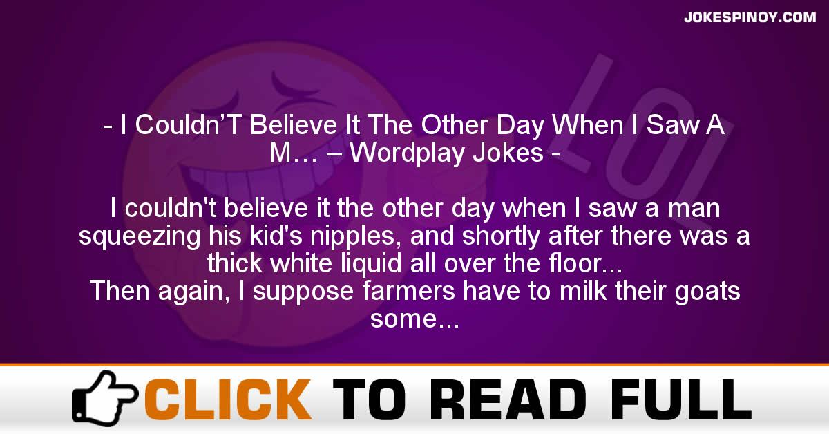 I Couldn'T Believe It The Other Day When I Saw A M… – Wordplay Jokes